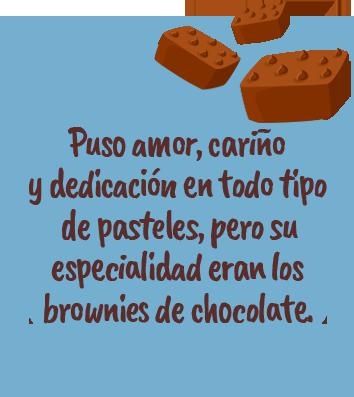 Puso amor, cariñoy dedicación en todo tipo de pasteles, pero suespecialidad eran los brownies de chocolate.